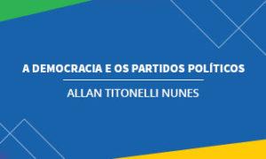 A Democracia e os Partidos Políticos